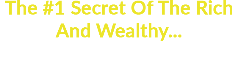 The #1 Secret Of The Rich And Wealthy...